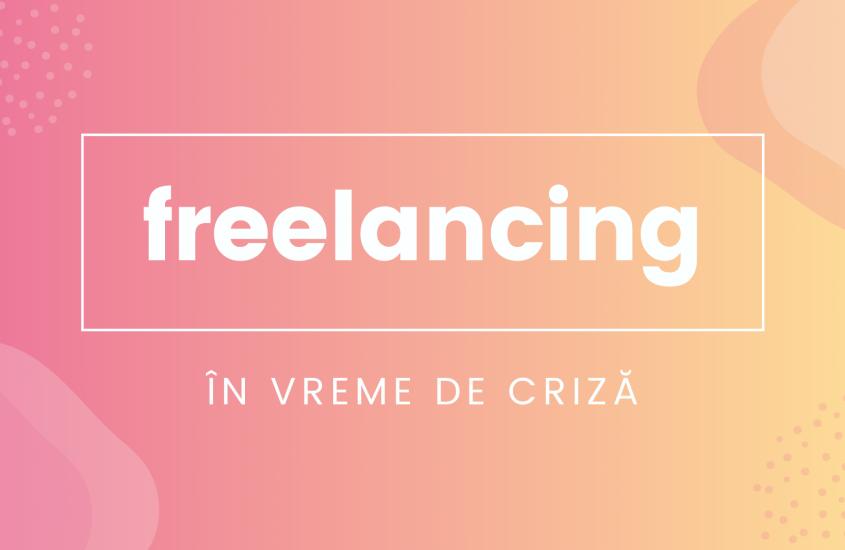 Freelancing în vreme de criză: ce faci ca să nu pierzi clienți (+resurse)