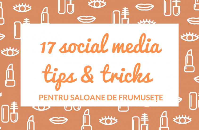 17 Social Media Tips & Tricks pentru Saloane de Frumusețe