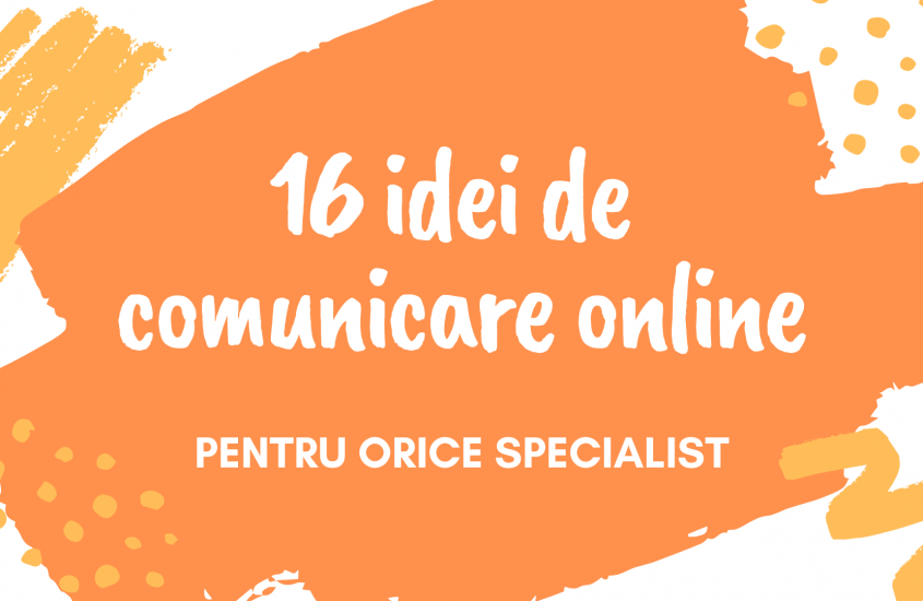 16 idei de comunicare online pentru orice specialist