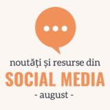 Noutăți și Resurse din Social Media – AUGUST 2021